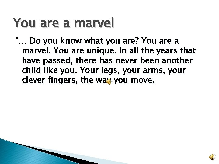"You are a marvel ""… Do you know what you are? You are a"