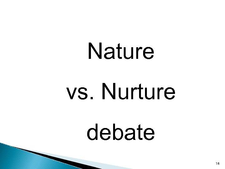 Nature vs. Nurture debate 18