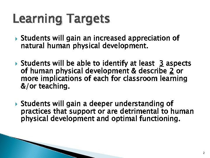 Learning Targets Students will gain an increased appreciation of natural human physical development. Students
