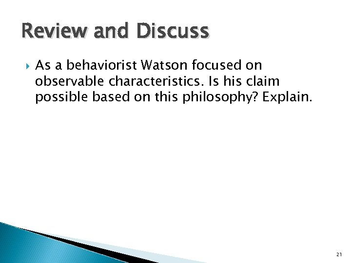 Review and Discuss As a behaviorist Watson focused on observable characteristics. Is his claim