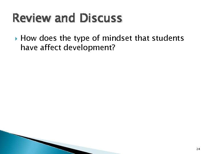Review and Discuss How does the type of mindset that students have affect development?