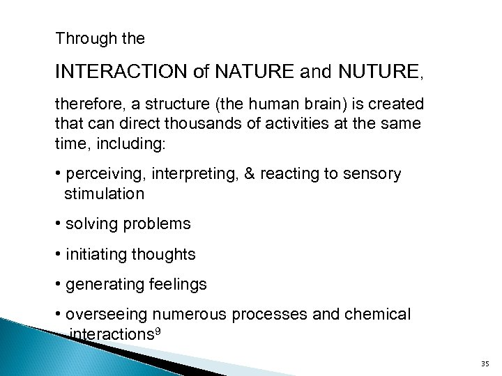 Through the INTERACTION of NATURE and NUTURE, therefore, a structure (the human brain) is