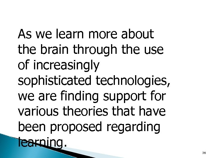 As we learn more about the brain through the use of increasingly sophisticated technologies,