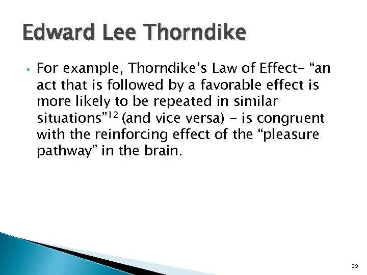 "Edward Lee Thorndike • For example, Thorndike's Law of Effect- ""an act that is"