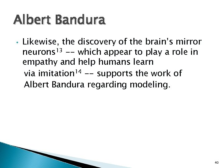 Albert Bandura • Likewise, the discovery of the brain's mirror neurons 13 -- which