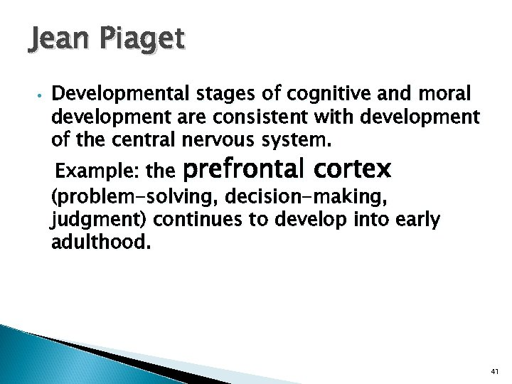 Jean Piaget • Developmental stages of cognitive and moral development are consistent with development