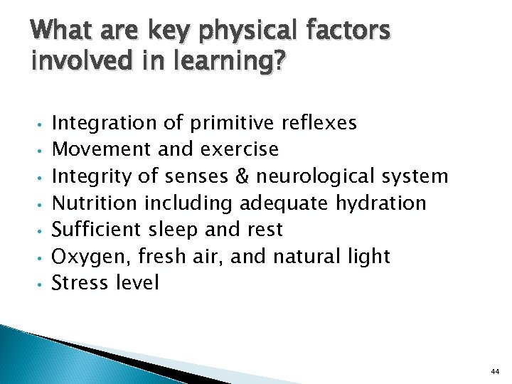 What are key physical factors involved in learning? • • Integration of primitive reflexes