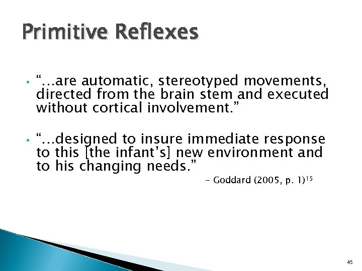 "Primitive Reflexes • • ""…are automatic, stereotyped movements, directed from the brain stem and"