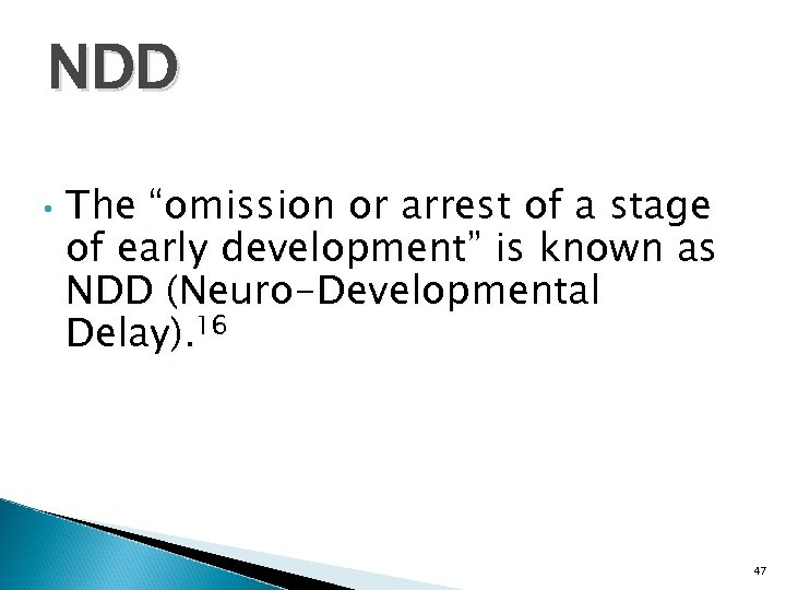 "NDD • The ""omission or arrest of a stage of early development"" is known"