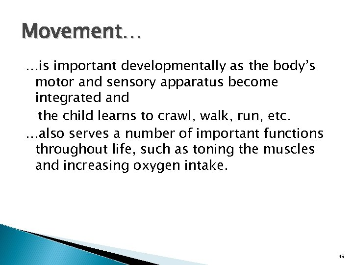 Movement… …is important developmentally as the body's motor and sensory apparatus become integrated and