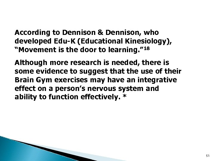 "According to Dennison & Dennison, who developed Edu-K (Educational Kinesiology), ""Movement is the door"
