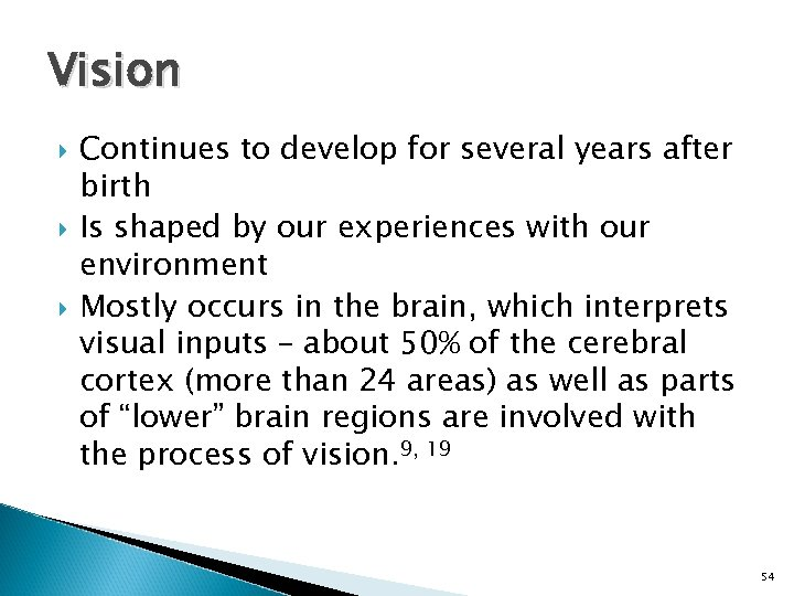 Vision Continues to develop for several years after birth Is shaped by our experiences