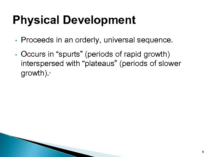 "Physical Development • Proceeds in an orderly, universal sequence. • Occurs in ""spurts"" (periods"