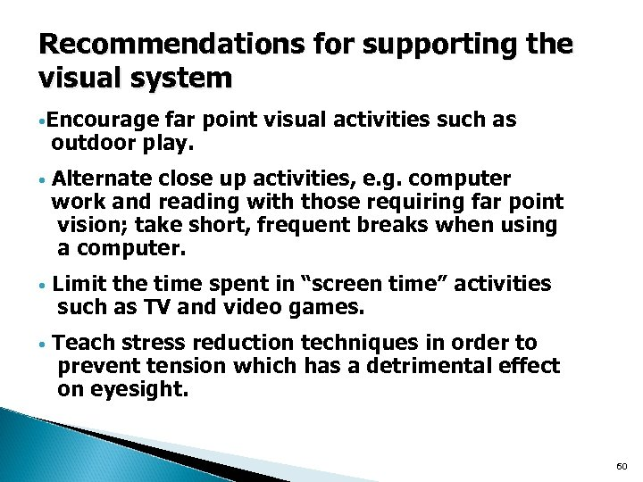 Recommendations for supporting the visual system • Encourage far point visual activities such as