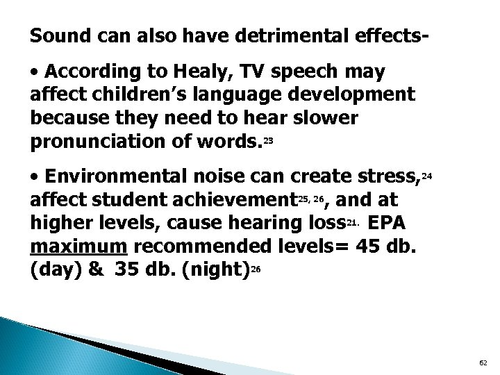 Sound can also have detrimental effects- • According to Healy, TV speech may affect