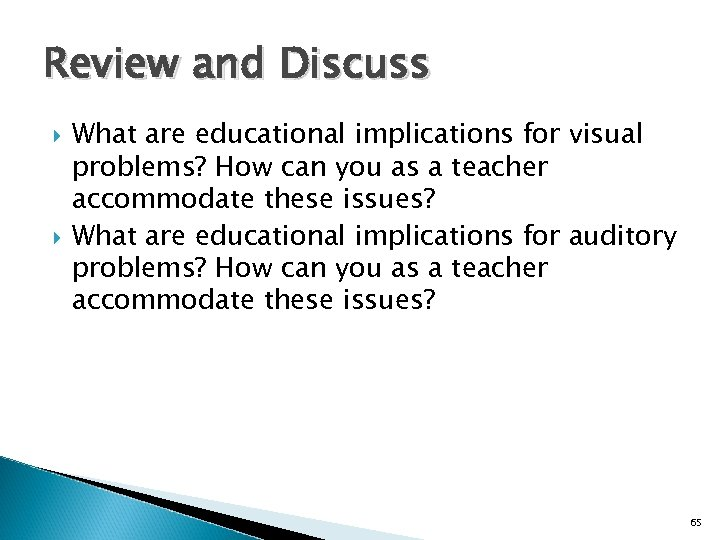 Review and Discuss What are educational implications for visual problems? How can you as