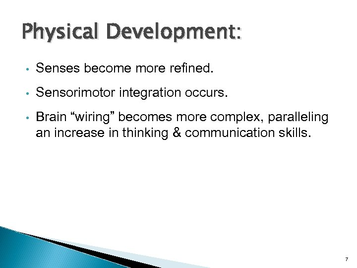 "Physical Development: • Senses become more refined. • Sensorimotor integration occurs. • Brain ""wiring"""
