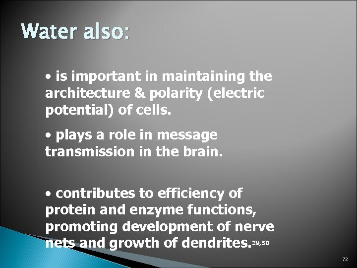 Water also: • is important in maintaining the architecture & polarity (electric potential) of