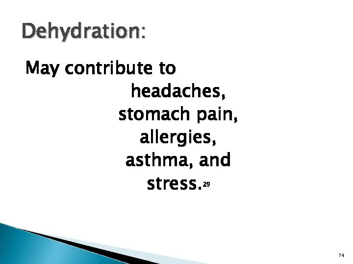 Dehydration: May contribute to headaches, stomach pain, allergies, asthma, and stress. 29 74
