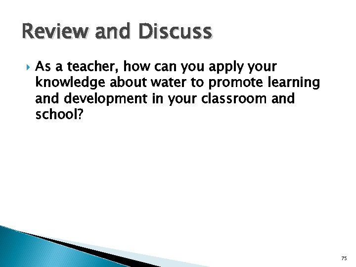 Review and Discuss As a teacher, how can you apply your knowledge about water