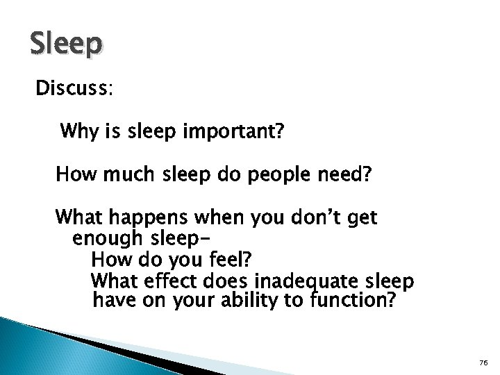 Sleep Discuss: Why is sleep important? How much sleep do people need? What happens