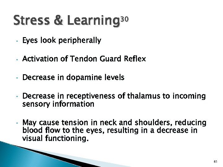 Stress & Learning 30 • Eyes look peripherally • Activation of Tendon Guard Reflex