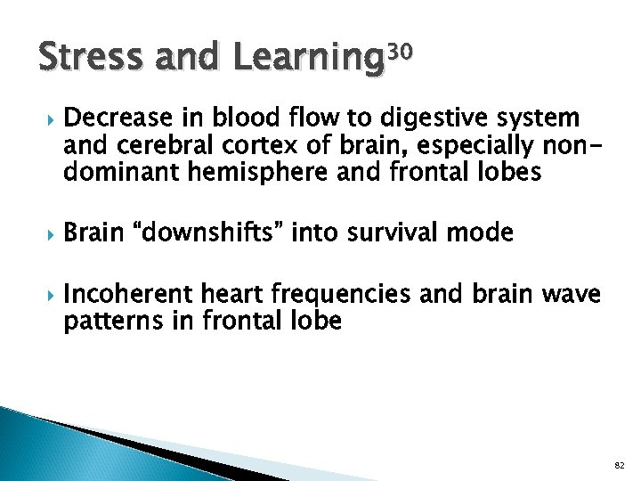 Stress and Learning 30 Decrease in blood flow to digestive system and cerebral cortex