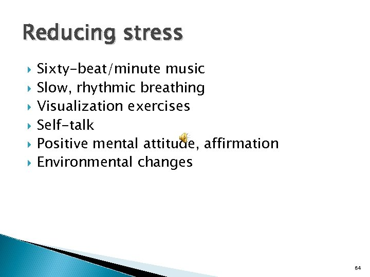 Reducing stress Sixty-beat/minute music Slow, rhythmic breathing Visualization exercises Self-talk Positive mental attitude, affirmation