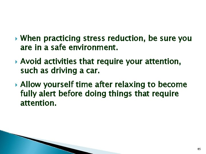 When practicing stress reduction, be sure you are in a safe environment. Avoid