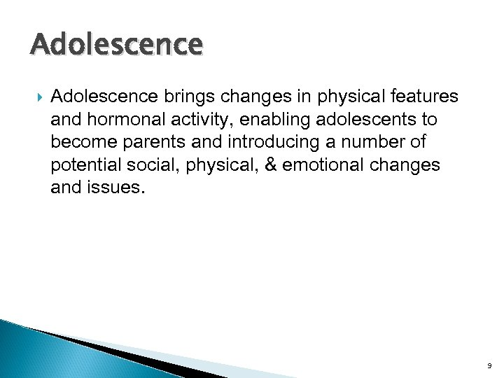 Adolescence brings changes in physical features and hormonal activity, enabling adolescents to become parents