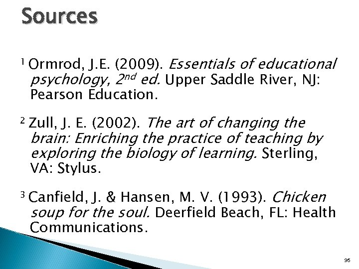 Sources 1 Ormrod, J. E. (2009). Essentials of educational psychology, 2 nd ed. Upper
