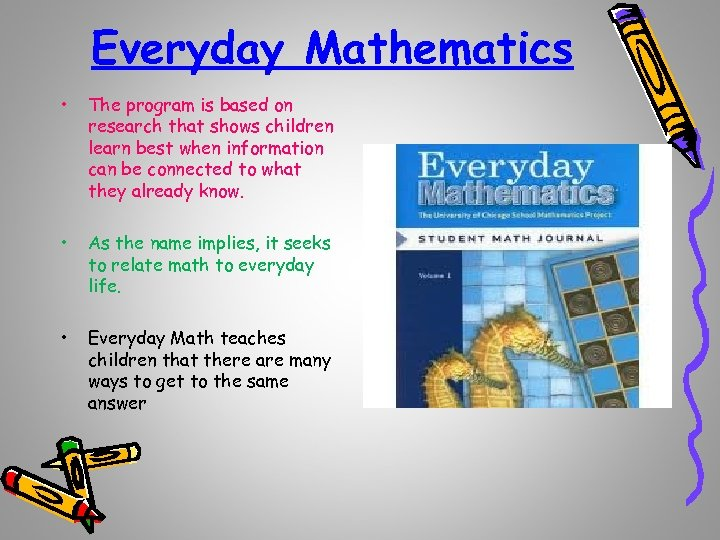 Everyday Mathematics • The program is based on research that shows children learn best