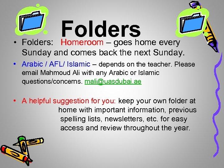 Folders • Folders: Homeroom – goes home every Sunday and comes back the next
