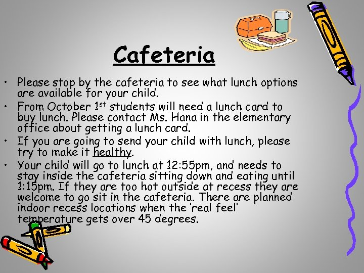 Cafeteria • Please stop by the cafeteria to see what lunch options are available