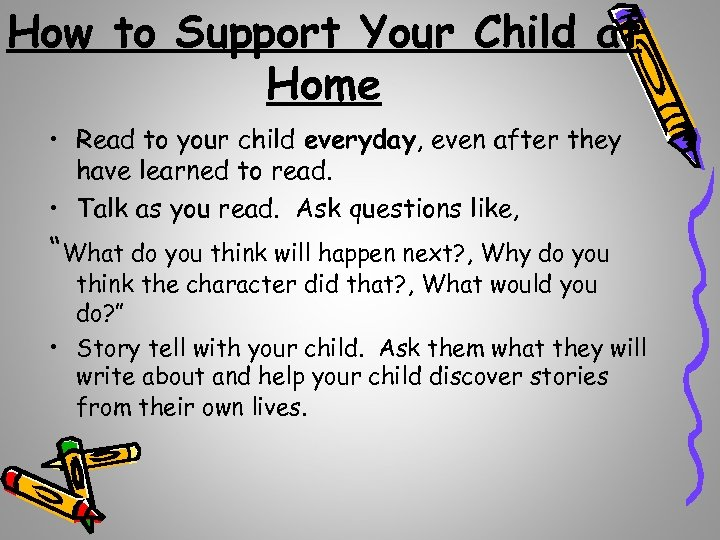 How to Support Your Child at Home • Read to your child everyday, even