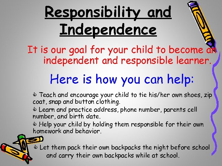Responsibility and Independence It is our goal for your child to become an independent