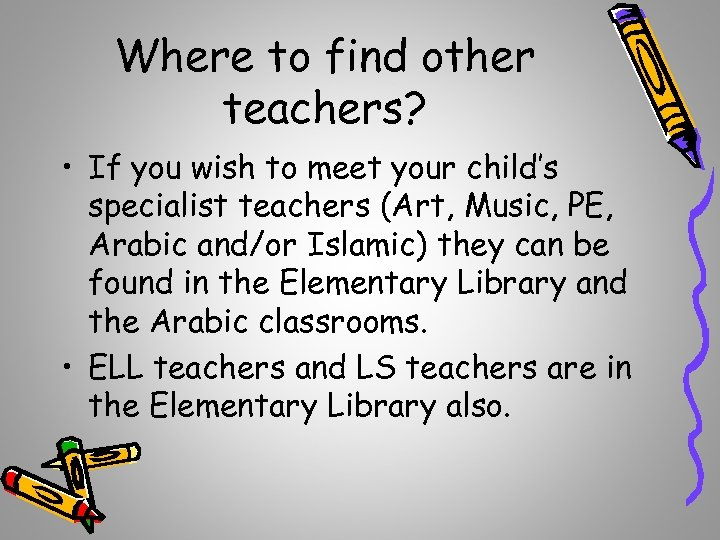 Where to find other teachers? • If you wish to meet your child's specialist