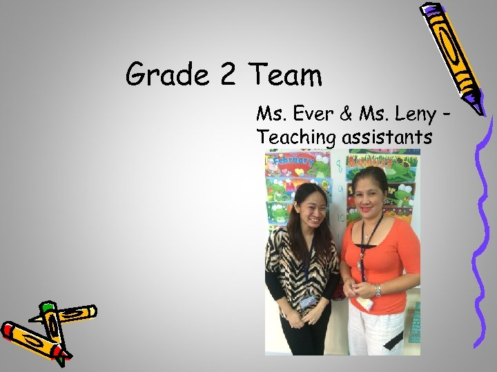 Grade 2 Team Ms. Ever & Ms. Leny – Teaching assistants