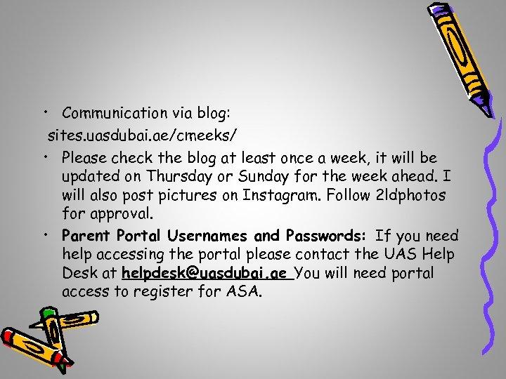 • Communication via blog: sites. uasdubai. ae/cmeeks/ • Please check the blog at