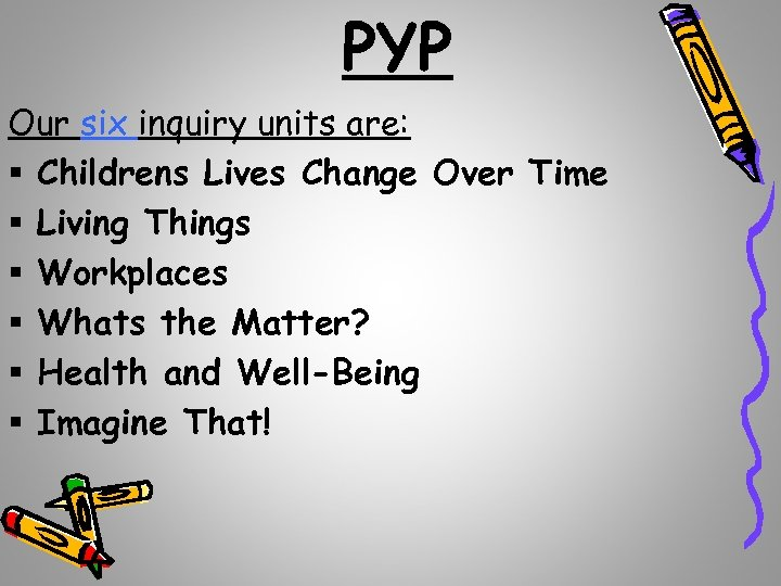 PYP Our six inquiry units are: § Childrens Lives Change Over Time § Living