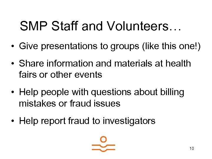 SMP Staff and Volunteers… • Give presentations to groups (like this one!) • Share