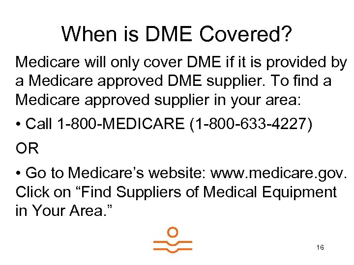 When is DME Covered? Medicare will only cover DME if it is provided by