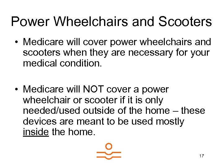 Power Wheelchairs and Scooters • Medicare will cover power wheelchairs and scooters when they