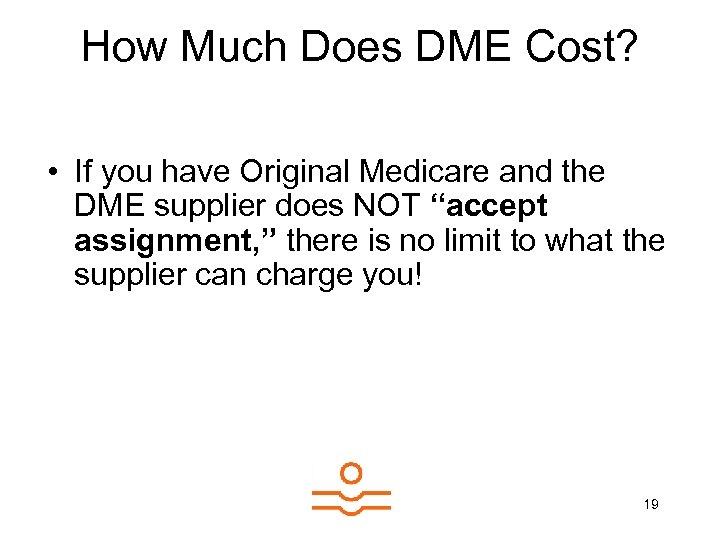 How Much Does DME Cost? • If you have Original Medicare and the DME