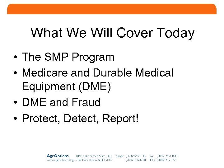 What We Will Cover Today • The SMP Program • Medicare and Durable Medical