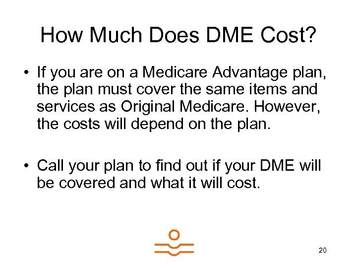 How Much Does DME Cost? • If you are on a Medicare Advantage plan,