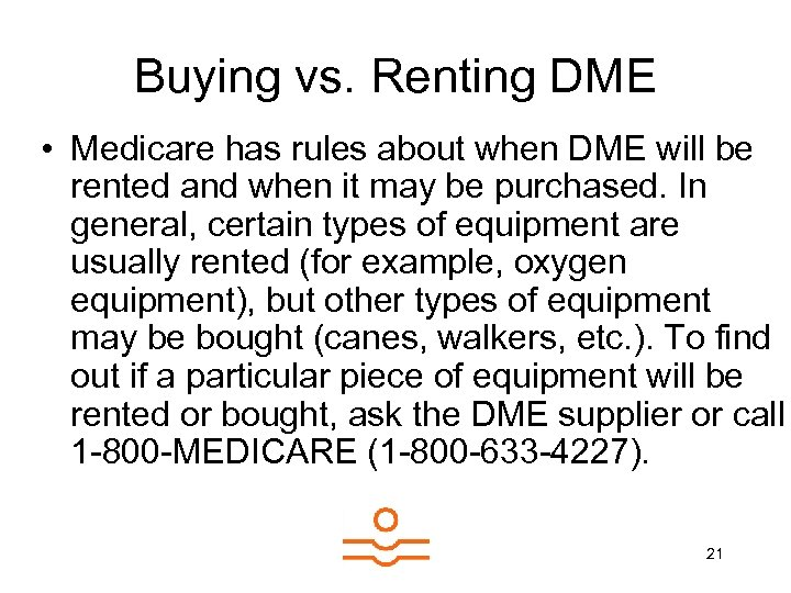 Buying vs. Renting DME • Medicare has rules about when DME will be rented