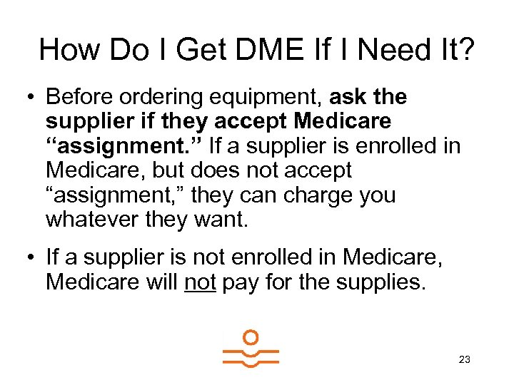 How Do I Get DME If I Need It? • Before ordering equipment, ask