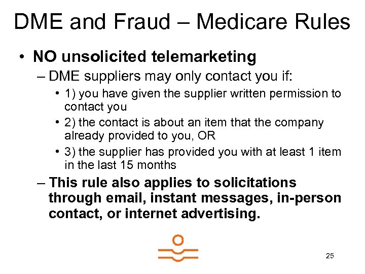DME and Fraud – Medicare Rules • NO unsolicited telemarketing – DME suppliers may