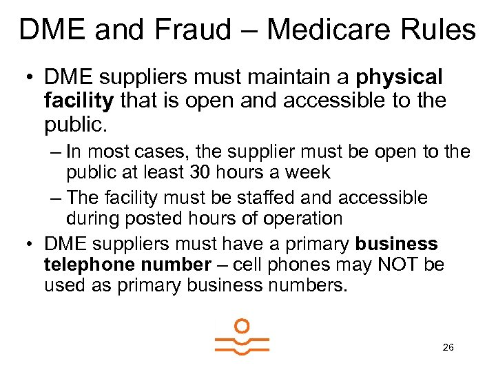 DME and Fraud – Medicare Rules • DME suppliers must maintain a physical facility